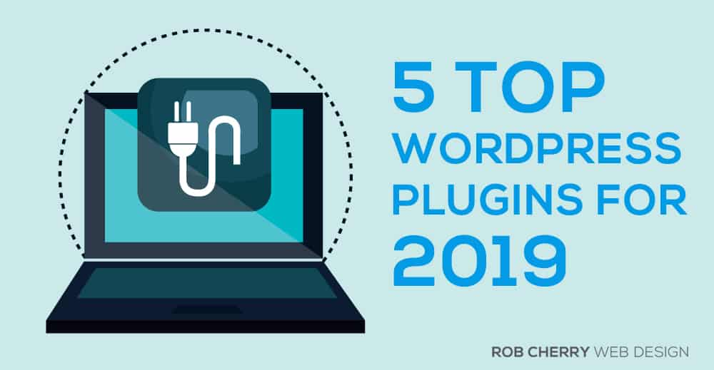 5-top-wordpress-plugins-for-2019-rob-cherry-web-design